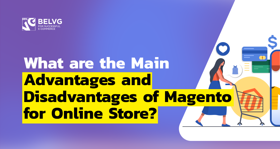 What are the Main Advantages and Disadvantages of Magento for Online Store?