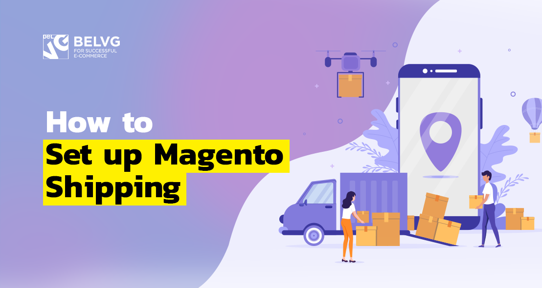 How to Set up Magento Shipping | BelVG Blog