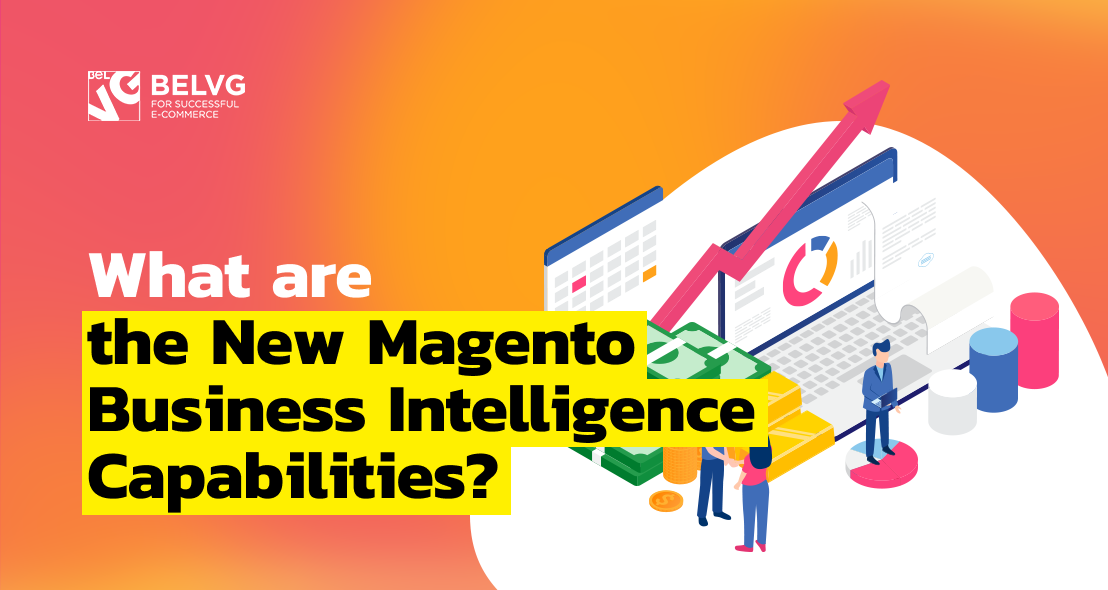 What are the New Magento Business Intelligence Capabilities?