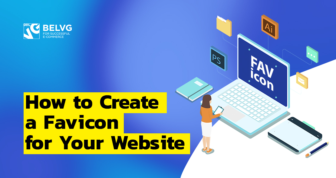 How To Create A Favicon For Your Website Belvg Blog